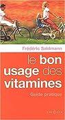 Le bon usage des vitamines : Guide pratique par Saldmann