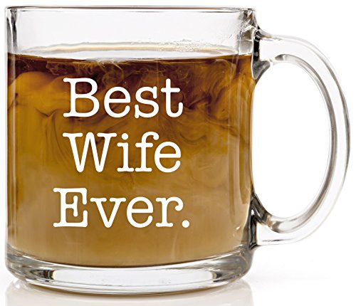 Best Wife Ever Coffee Mug Perfect Christmas, Anniversary, Birthday or Wedding Gift 13 oz Clear Glass Cup Unique, Cool Present Idea (Best Wife Ever Coffee Mug)