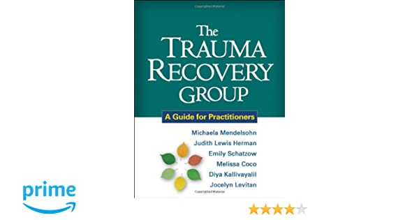 The Trauma Recovery Group: A Guide for Practitioners: Michaela ...