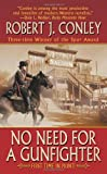 No Need for a Gunfighter, Robert J. Conley, 0843960779