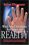 When Good Intentions Run Smack Into Reality: Twelve Lessons to Coach Yourself and OThers to Peek Performance