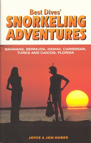 Best Dives' Snorkeling Adventures : A Guide to the Bahamas, Bermuda, Caribbean, Hawaii & Florida Keys