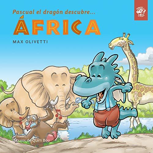 Pascual el dragón descubre África: En tapa blanda y letra de imprenta. Libro para conocer otras culturas. Libro para contar a partir de 4 años o para ... descubre el mundo en letra de imprenta)