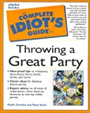 Complete Idiot's Guide to Throwing a Great Party, Patty Sachs and Phyllis Cambria, 002863974X