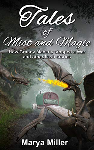 Tales of Mist and Magic: How Granny Maberly Stopped a War and other flash stories (The Dragonish Chronicles Book 1)