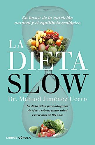 Download PDF La Dieta Slow - En busca de la nutrición natural y el equilibrio ecológico. Pierde peso de forma saludable y alcanza el equilibrio nutricional con componentes naturales