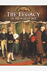 Legacy of the War of 1812 (Documenting the War of 1812) Paperback