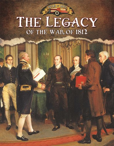 Download Legacy of the War of 1812 (Documenting the War of 1812) PDF