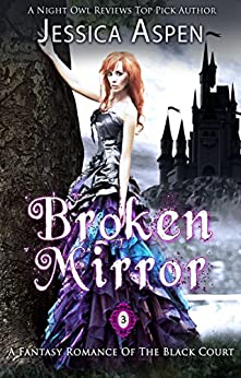 Broken Mirror: A Fantasy Romance of the Black Court (Tales of the Black Court Book 3) by [Aspen, Jessica]