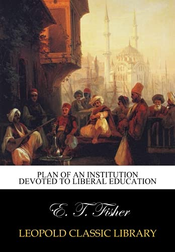 Plan of an Institution Devoted to Liberal Education pdf epub