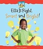 Ella is Right, Smart and Bright