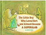img - for The Little Boy Who Loved Dirt and Almost Became a Superslob book / textbook / text book