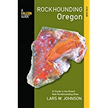 Rockhounding Oregon: A Guide to the State's Best Rockhounding Sites