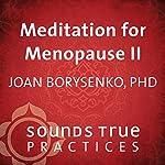 Meditation for Menopause, Volume 2: Meeting Your Wisdom Self | Joan Borysenko