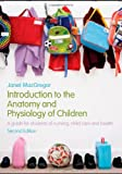 Introduction to the Anatomy and Physiology of Children : A Guide for Students of Nursing, Child Care and Health, MacGregor, Janet, 0415446244