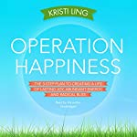 Operation Happiness: The 3-Step Plan to Creating a Life of Lasting Joy, Abundant Energy, and Radical Bliss | Kristi Ling