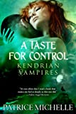A Taste for Control: Book 3 (Kendrian Vampires)