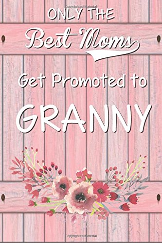 Only The Best Moms Get Promoted To Granny: 6x 9 Dot Grid Journal  Professionally Designed (Watercolor Painting), Work Book, Planner, Diary,100 Pages (Best Gifts For Mom) ebook