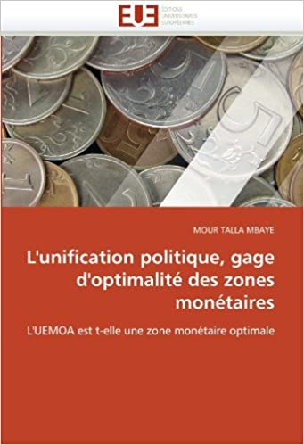 Book L'unification politique, gage d'optimalit???? des zones mon????taires: L'UEMOA est t-elle une zone mon????taire optimale (French Edition) by MOUR TALLA MBAYE (2010-10-31)