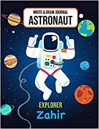 Write & Draw Journal Astronaut Explorer Zahir: Outer Space Primary Composition Notebook Kindergarten, 1st grade & 2nd grade Boy Student Personalized Gift