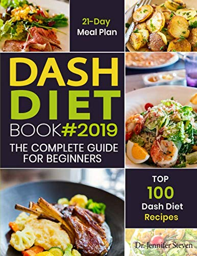 Diet Dash - DASH Diet Book #2019: The Complete DASH Diet Guide for Beginners with 21-Day Meal Plan to Lose Weight and Reduce Blood Pressure, Prevent Disease and Live Healthy