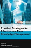 Practical Strategies for Effective Law Firm Knowledge Management, Martin Apistola, 1612331025