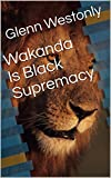 Wakanda Is Black Supremacy