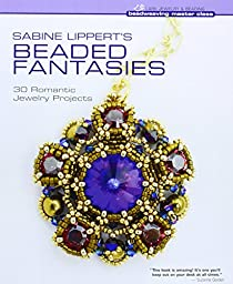Sabine Lippert\'s Beaded Fantasies: 30 Romantic Jewelry Projects (Beadweaving Master Class Series)