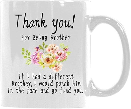 Funny Mug Funny Brother Mug Gift Thank You For Being My Brother Mug