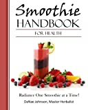Smoothie Handbook For Health: Radiance One Smoothie at a Time!