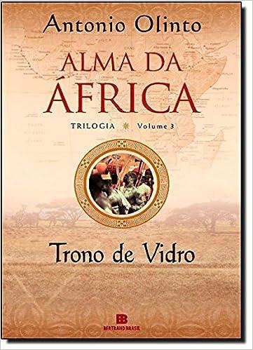 Trono de Vidro - Alma da Africa - Volume 3 (Em Portugues do Brasil): Antonio Olinto: 9788528612448: Amazon.com: Books
