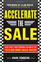 Accelerate the Sale: Kick-Start Your Personal Selling Style to Close More Sales, Faster