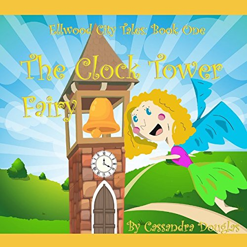 - The Clock Tower Fairy (Ellwood City Tales)