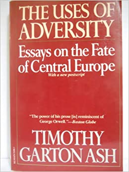 uses of adversity essays on the fate of central europe timothy  uses of adversity essays on the fate of central europe
