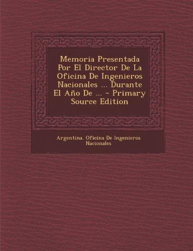 Descargar Libro Memoria Presentada Por El Director De La Oficina De Ingenieros Nacionales ... Durante El Ano De ... Argentina Oficina De Ingenieros Naciona