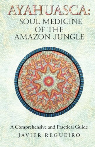 Ayahuasca: Soul Medicine of the Amazon Jungle: A Comprehensive and Practical Guide (The Best Amazon Ayahuasca Retreat)