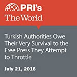Turkish Authorities Owe Their Very Survival to the Free Press They Attempt to Throttle | Joyce Hackel