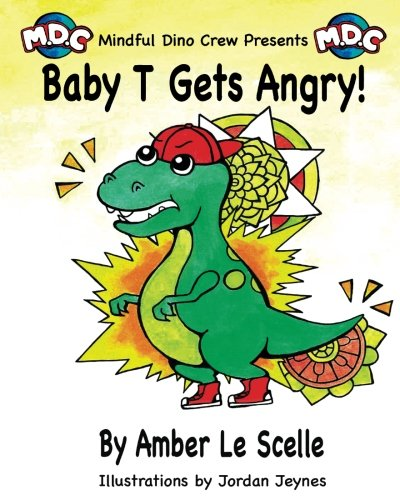 Download Baby T Gets Angry: A Mindful Dino Crew Story (The Mindful Dino Crew) (Volume 1) pdf