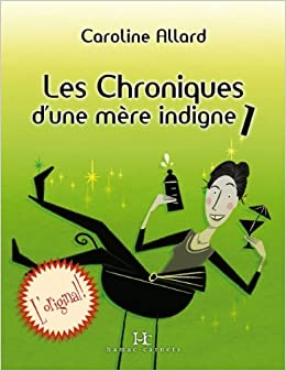Les Chroniques d'une mere indigne 1 - Allard Caroline