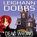 Dead Wrong: Blackmoore Sisters, Book 1 Audiobook by Leighann Dobbs Narrated by Hollis McCarthy