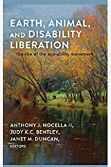 Earth, Animal, and Disability Liberation: The Rise of the Eco-Ability Movement Paperback