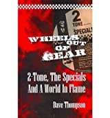 Wheels Out of Gear 2 Tone, The Specials and a World In Flame by Thompson, Dave ( Author ) ON Aug-01-2011, Paperback