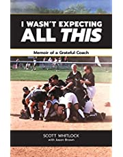 I Wasn't Expecting All This: Memoir of a Grateful Coach