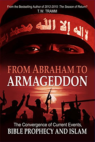 From Abraham to Armageddon: The Convergence of Current Events, Bible Prophecy, and Islam
