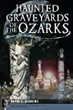 Haunted Graveyards of the Ozarks (Haunted America)