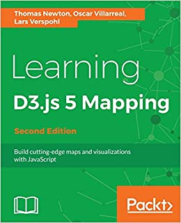 Learning D3 js 5 Mapping - Second Edition: Build cutting-edge maps