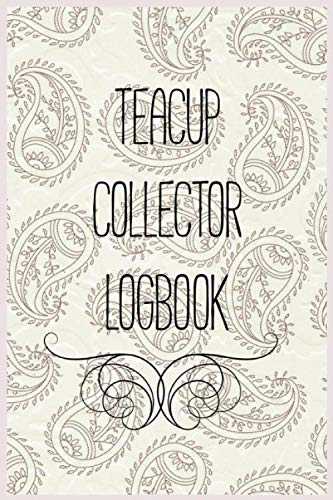 Teacup Collector Logbook: Logbook to track your teacups, saucers, and teapots collection