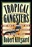 Tropical Gangsters: One Man s Experience with Development and Decadence in Deepest Africa