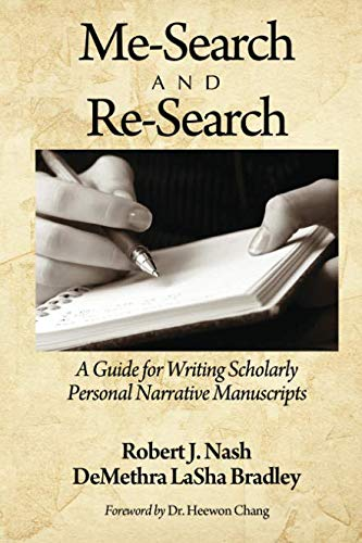 Me-Search and Re-Search: A Guide for Writing Scholarly Personal Narrative Manuscripts