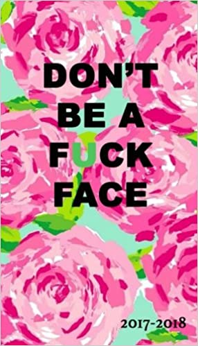 Dont Be a F*ck Face: 2017-2018 18 month 4x7 planner, floral ...